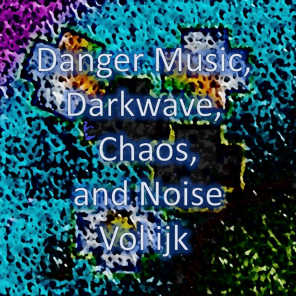 Danger Music, Darkwave, Chaos and Noise, Vol ijk