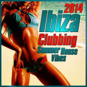 Ibiza Clubbing Summer House Vibes 2014 (Hottest Sunset Club Grooves)