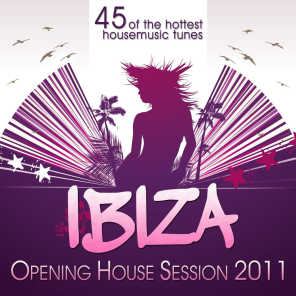 Ibiza Opening House Session 2011 (45 of the Hottest Housemusic Tunes)