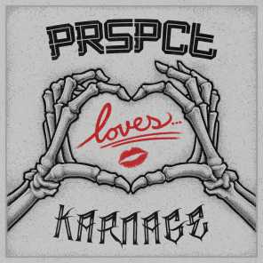 PRSPCT Loves Karnage