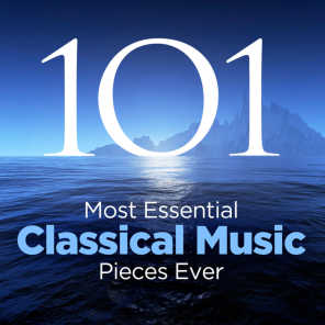 The 101 Most Essential Classical Music Pieces Ever - Album Version