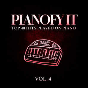 Pianofy It, Vol. 4 - Top 40 Hits Played On Piano