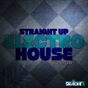 Straight Up Electro House! Vol. 10