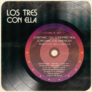 Something Old, Something New, Something For Everybody That´s Los Tres Con Ella