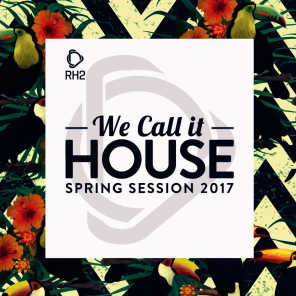 We Call It House - Spring Session 2017