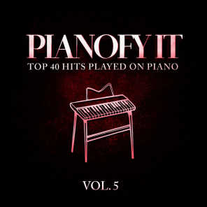 Pianofy It, Vol. 5 - Top 40 Hits Played On Piano
