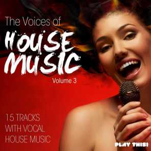 The Voices of House Music, Vol. 3 (15 Tracks with Vocal House Music)