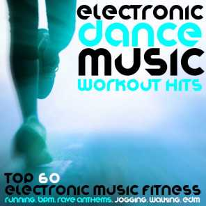 Electronic Dance Music Workout Hits - Top 60 Electronic Music Fitness, Running, BPM, Rave Anthems, Jogging, Walking, Edm