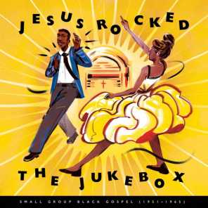 Jesus Rocked The Jukebox: Small Group Black Gospel (1951-1965)