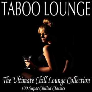 Taboo Lounge: The Ultimate Chill Lounge Collection - 100 Super Chilled Classics