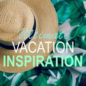 Ultimate Vacation Inspiration