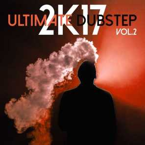 Ultimate Dubstep 2k17, Vol. 2