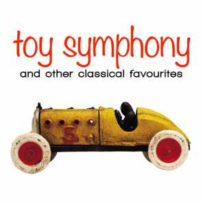Toy Symphony: And Other Fun Classical Favourites