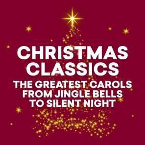 Christmas Classics - The Greatest Carols from Jingles Bells to Silent Night