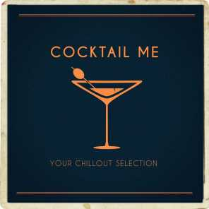 Cocktail Me (Your Chillout Selection)