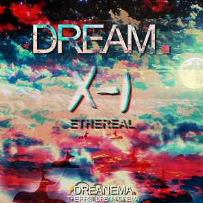 Dream. 0-1 Ethereal (Welcome to Dreanema. The Very First Dream.Cinema - The Ethereal Dream. Will Send You on a Lukewarm Flight Through High Atmosphere)
