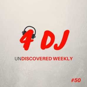 4 DJ: UnDiscovered Weekly #50