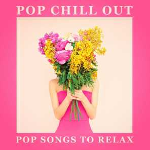 Pop Chill Out - Pop Songs to Relax