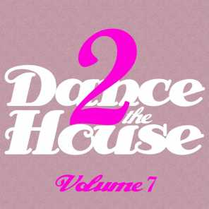 Dance 2 The House -, Vol. 7