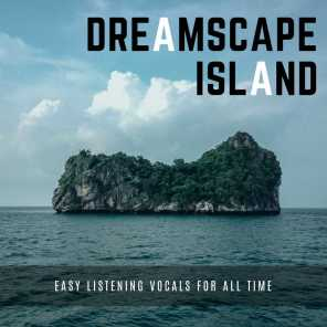 Dreamscape Island - Easy Listening Vocals For All Time
