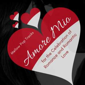 Amore Mio - Mellow Pop Tracks For The Celebration Of Romance And Romantic Love