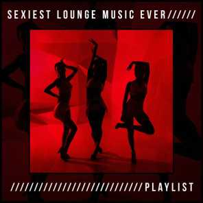 Sexiest Lounge Music Ever Playlist