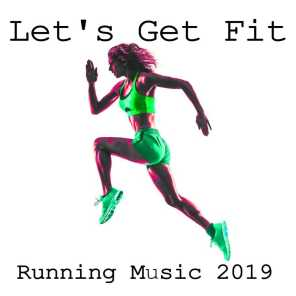 Let's Get Fit: Running Music 2019