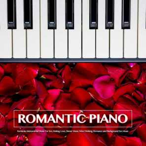Romantic Piano: Romantic Instrumental Music For Sex, Making Love, Dinner Music, Wine Drinking, Romance and Background Sex Music