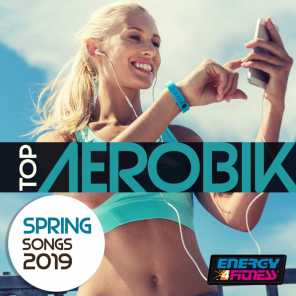 Top Aerobic Spring Songs 2019 (15 Tracks Non-Stop Mixed Compilation for Fitness & Workout - 135 Bpm / 32 Count)