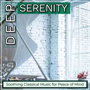 Deep Serenity: Soothing Classical Music for Peace of Mind