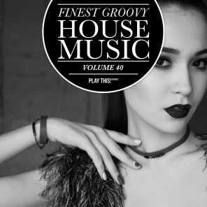 Finest Groovy House Music, Vol. 40