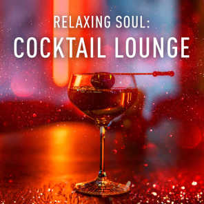 Relaxing Soul: Cocktail Lounge