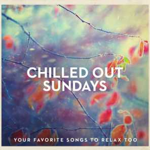 Chilled Out Sundays - Your Favorite Songs to Relax Too