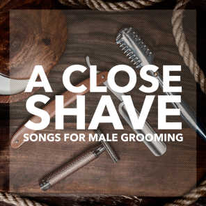 A Close Shave: Music For Male Grooming