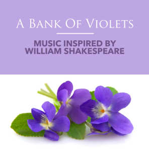 A Bank Of Violets: Music Inspired By William Shakespeare