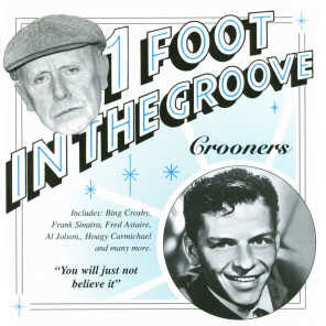 One Foot In The Groove: Crooners