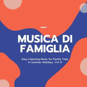 Musica Di Famiglia - Easy Listening Music For Family Trips In Summer Holidays, Vol. 8