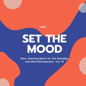 Set The Mood - Easy Listening Music For The Nostalgic And Mind Refreshment, Vol. 10