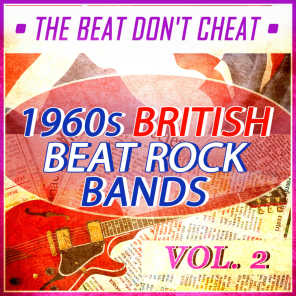 The Beat Don't Cheat - 1960s British Beat Rock Bands - Vol. 2