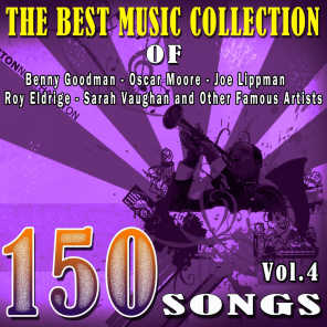 The Best Music Collection of Benny Goodman, Oscar Moore, Joe Lippman, Roy Eldrige, Sarah Vaughan and Other Famous Artists, Vol. 4 (150 Songs)