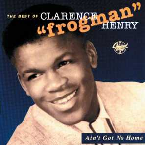 "Ain't Got No Home:  The Best Of Clarence ""Frogman"" Henry (Reissue)"